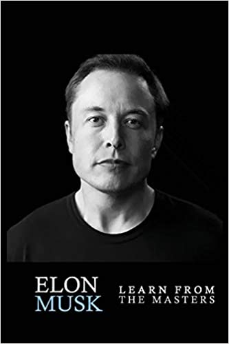 elon musk elon musk creativity and leadership lessons by elon