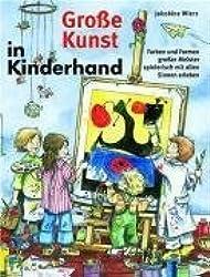 Große Kunst in Kinderhand: Farben und Formen großer Meister spielerisch mit allen Sinnen erleben