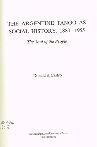 The Argentine Tango As Social History, 1880-1955: The Soul Of The People (Latin American Studies)