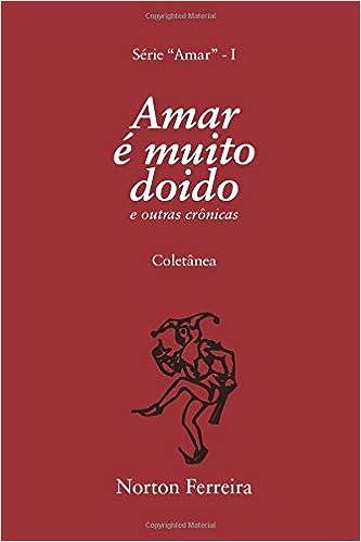 Amar é muito doido: e outras crônicas (Portuguese Edition ...