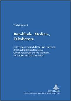 Book Rundfunk-, Medien-, Teledienste: Eine Verfassungsrechtliche Untersuchung Des Rundfunkbegriffs Und Der Gewaehrleistungsbereiche Oeffentlich-Rechtlicher ... Zum Deutschen Und Europaischen Medienrecht)