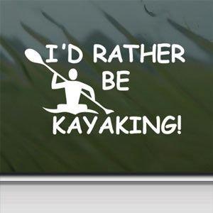 (I'D Rather Be Kayaking White Sticker Decal Kayak Paddle White Car Window Wall Macbook Notebook Laptop Sticker Decal)