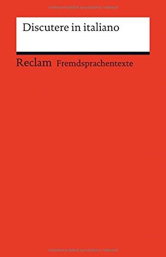 Discutere In Italiano  Italienisch Deutsche Diskussionswendungen Mit Anwendungsbeispielen  Fremdsprachentexte   Reclams Universal Bibliothek