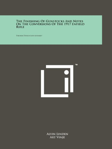The Finishing Of Gunstocks And Notes On The Conversions Of The 1917 Enfield Rifle: Firearm Design And Assembly - Collection Gunstock
