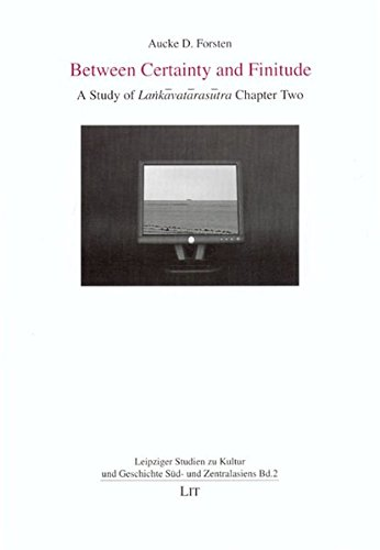 Download Between Certainty and Finitude: A Study of Lankavatarasutra Chapter Two (Leipziger Studien zu Kultur und Geschichte Sud- und Zentralasiens) pdf