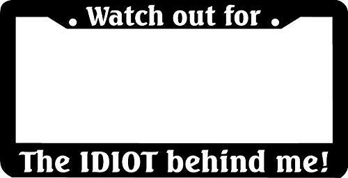 (Watch Out for The Idiot Behind Me Black License Plate Frame, Personalized Funny Humor Auto Tag Holder, Aluminum Metal Car Tag Frame, Novelty Car Tag Holder)