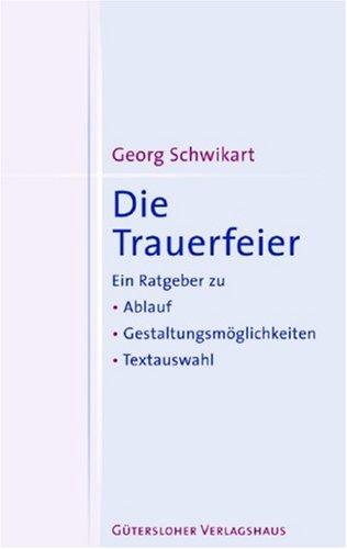 Die Trauerfeier: Ein Ratgeber zu Ablauf, Gestaltungsmöglichkeiten, Textauswahl