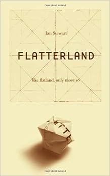 Flatterland: Like Flatland, Only More So Ian Stewart