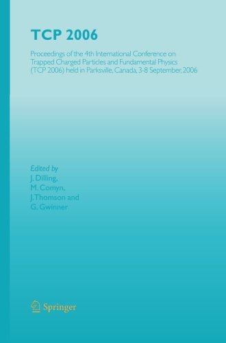 TCP 2006: Proceedings of the 4th International Conference on Trapped Charged Particles and Fundamental Physics (TCP 2006