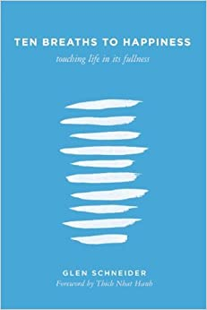 Book Ten Breaths to Happiness: Touching Life in its Fullness by Glen Schneider (2009-05-05)