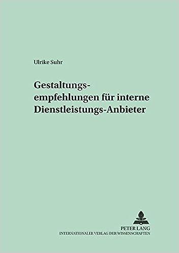 Gestaltungsempfehlungen für interne Dienstleistungs-Anbieter (Schriften zur Unternehmensplanung) (German Edition)