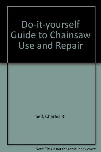 Do-It Yourselfer's Guide to Chainsaw Use and Repair