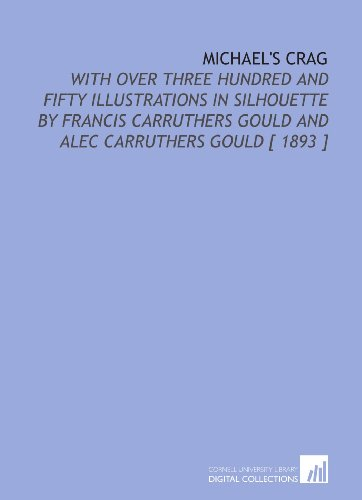 Michael's Crag: With Over Three Hundred and Fifty Illustrations in Silhouette by Francis Carruthers Gould and Alec Carruthers Gould [ 1893 ]