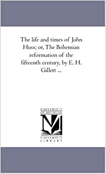 E. H. (Ezra Hall) Gillett - The Life And Times Of John Huss; Or, The Bohemian Reformation Of The Fifteenth Century, By E. H. Gillett à Vol. 2