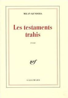 Les testaments trahis : essai, Kundera, Milan