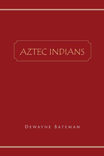 Aztec Indians [Paperback] [2010] (Creator) Dewayne Bateman