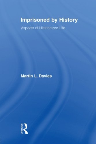 Imprisoned by History: Aspects of Historicized Life...