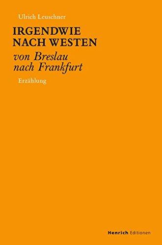 Irgendwie nach Westen: Von Breslau nach Frankfurt