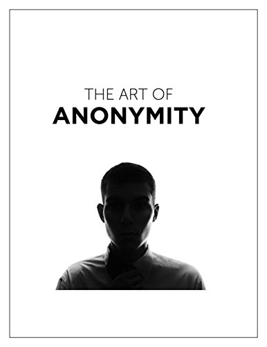 The Art of Anonymity: How to Be Anonymous Online Doc