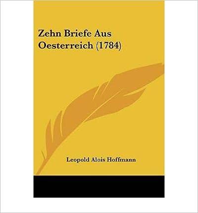 Zehn Briefe Aus Oesterreich (1784) (Paperback)(German) - Common