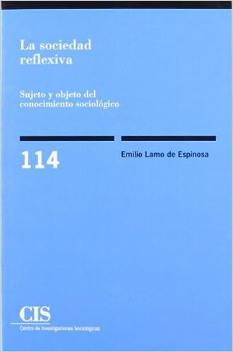 La sociedad reflexiva: Sujeto y objeto del conocimiento sociológico Monografías: Amazon.es: Emilio Lamo de Espinosa: Libros