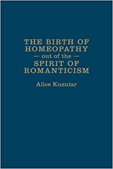 The Birth of Homeopathy out of the Spirit of Romanticism (German and European Studies (Hardcover))