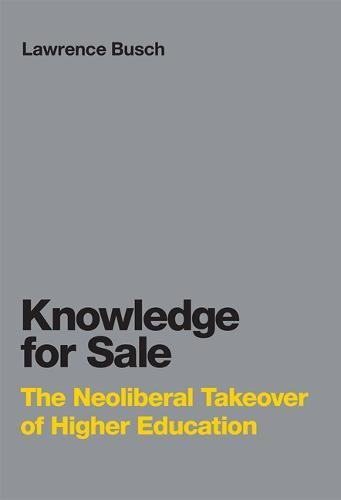The Knowledge for Sale: The Neoliberal Takeover of Higher Education (Infrastructures)