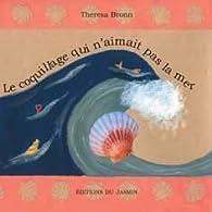 Le coquillage qui n'aimait pas la mer par Thérésa Bronn