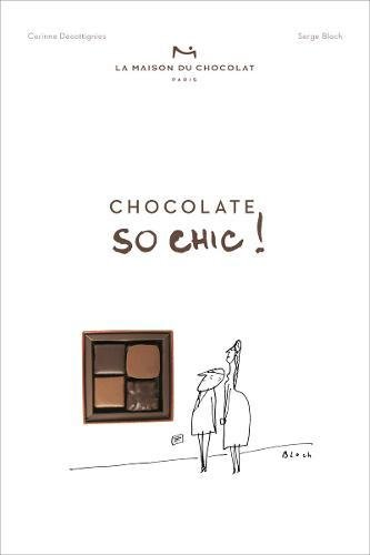Chocolat So Chic!: The Secret Notebook of 40 Chocolate Lovers by Corinne Decottignies, La Maison du Chocolat