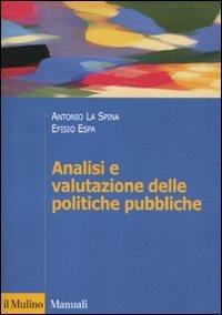 Analisi e valutazione delle politiche pubbliche Copertina flessibile – 29 set 2011 Antonio La Spina Efisio Espa Il Mulino 8815232451