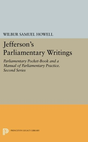 Jefferson's Parliamentary Writings: Parliamentary Pocket-Book and A Manual of Parliamentary Practice. Second Series (Pri