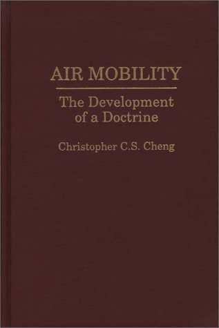 Air Mobility: The Development of a Doctrine by Christop C Cheng