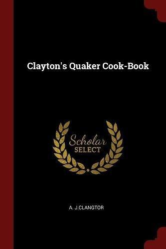 Claytons Quaker Cookbook (Clayton's Quaker Cook-Book)
