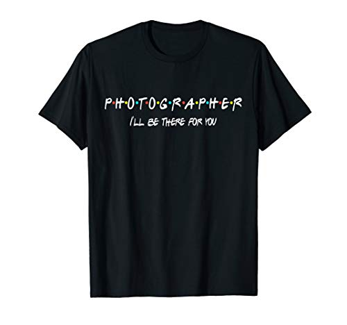 Photographer Funny Friends Themed Unique Gift Women Men T-Shirt (Gifts For Photographers T Shirts)