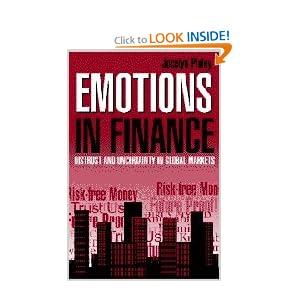 Emotions in Finance: Distrust and Uncertainty in Global Markets Jocelyn Pixley