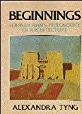 Beginnings : Louis I. Kahn's Philosophy of Architecture, Tyng, Alexandra, 0471865869
