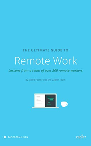 The Ultimate Guide to Remote Work: How to Grow, Manage, and Work with Remote Teams (Zapier App Guides Book 3) por Danny Schreiber,Matthew Guay