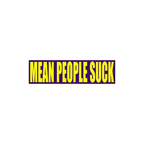 Mean People Suck Funny Witty Bumper Sticker / Decal by Superheroes Brand - Mean People Suck Bumper Sticker
