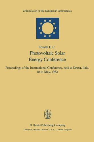 Fourth E.C. Photovoltaic Solar Energy Conference: Proceedings of the International Conference, held at Stresa, Italy, 1014 May, 1982
