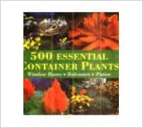 Download 500 Essential Container Plants: Window Boxes, Balconies, Patios EPUB