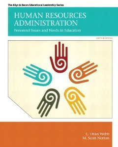 Human Resources Administration: Personnel Issues and Needs in Education (6th Edition) [Paperback] [2012] 6 Ed. L. Dean Webb, M. Scott Norton -  Pearson