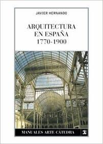 Arquitectura en España, 1770-1900 Manuales Arte Cátedra: Amazon.es: Hernando, Javier: Libros