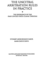 The UNCITRAL Arbitration Rules in Practice:The Experience of the Iran-United States Claims Tribunal