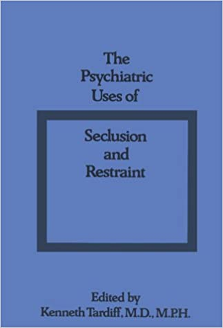 the psychiatric uses of seclusion and restraint kenneth tardiff
