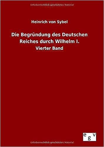 Book Die Begründung des Deutschen Reiches durch Wilhelm I. (German Edition)