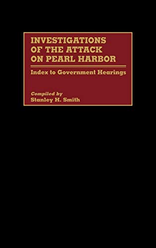 Investigations of the Attack on Pearl Harbor: Index to Government Hearings (Bibliographies and Indexes in Military Studi