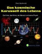 Das Kosmische Karussell des Lebens: Die Erde, das Klima, der Mensch und seine Physik