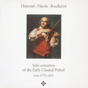 HUMMEL. HAYDN. BOCCHERINI : SOLO CONCERTOS OF THE EARLY CLASSICAL PERI OD(SACD-HYBRID)