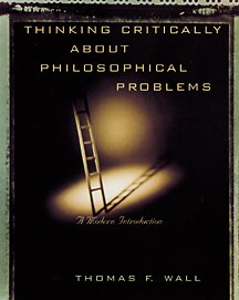 Thinking Critically About Philosophical Problems Thomas F. Wall
