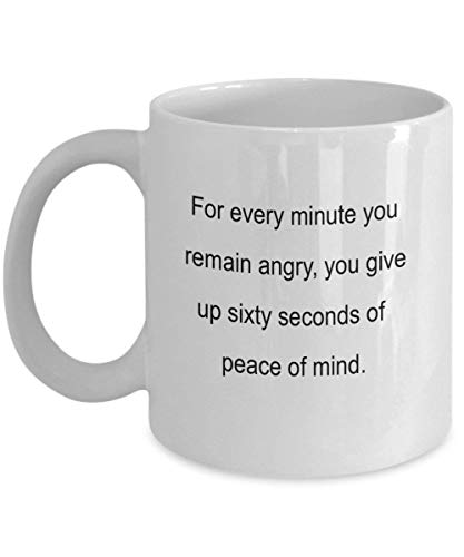 For every minute you remain angry, you give up sixty seconds of peace of mind 11 oz Coffee Mug - An Arbitrator Ceramic Cup Gift for Arbitrators